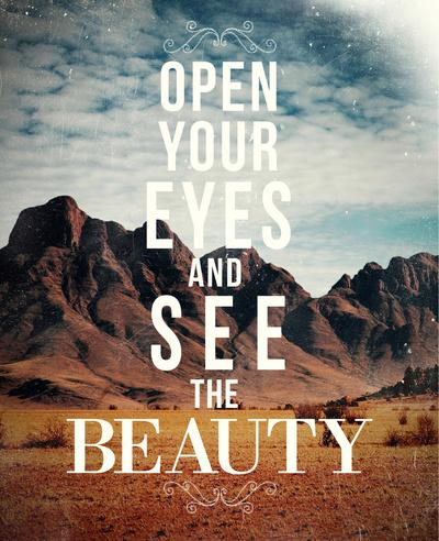 Open your eyes and see the beauty. Quotes.