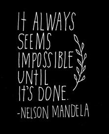 It always seems impossible until it's done. Quote by Nelson Mandela.
