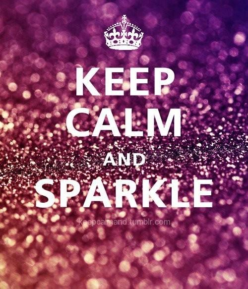 Keep calm and sparkle.
