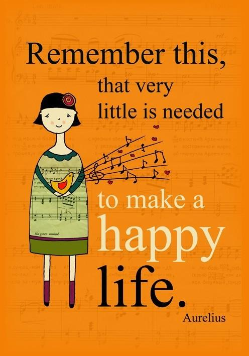 Remember this that very little is needed to make a happy life..