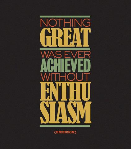 Nothing great was ever achieved without enthusiasm. Quote by Emerson.