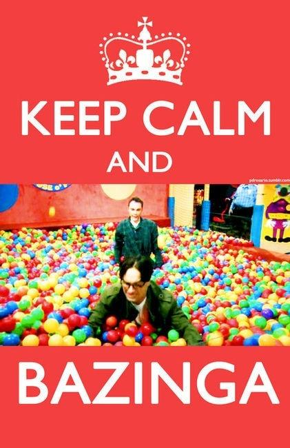 Keep calm and bazinga.
