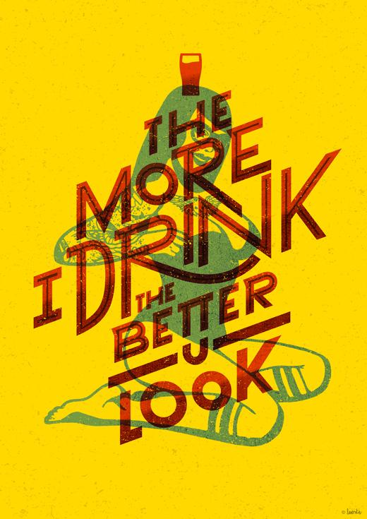 The more I drink, the better you look on