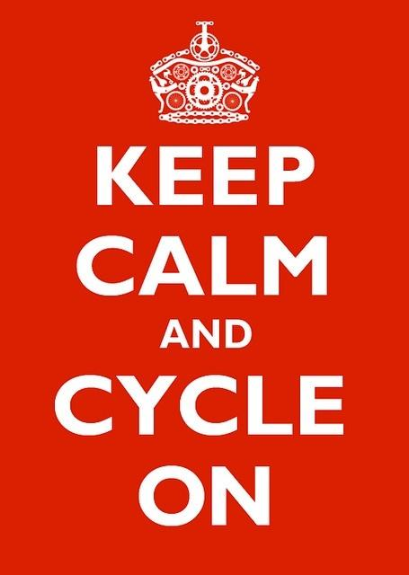 Keep calm and cycle on.